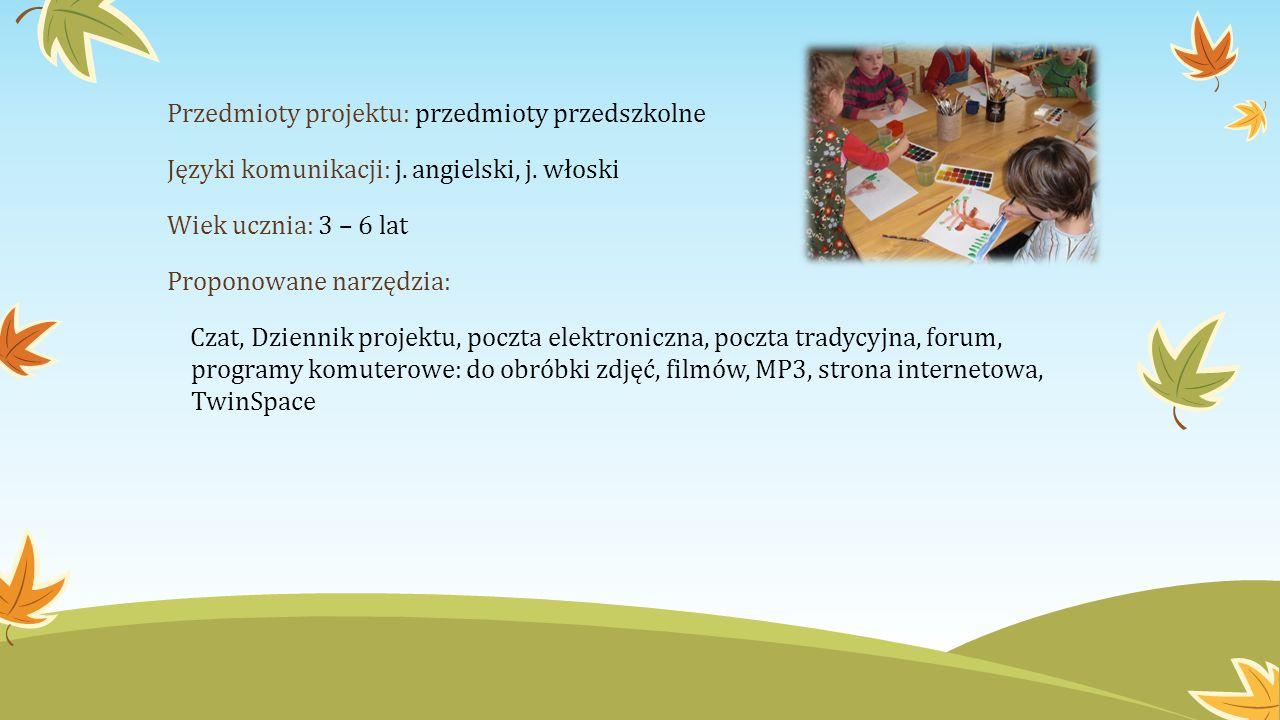 Przedmioty projektu: przedmioty przedszkolne Języki komunikacji: j