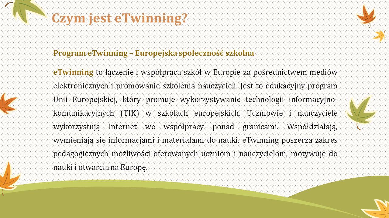 Czym jest eTwinning Program eTwinning – Europejska społeczność szkolna.