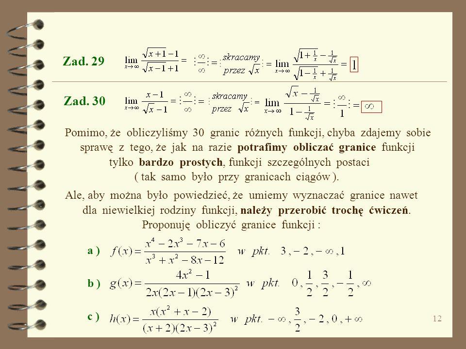 Zad. 29 Zad. 30. Pomimo, że obliczyliśmy 30 granic różnych funkcji, chyba zdajemy sobie.
