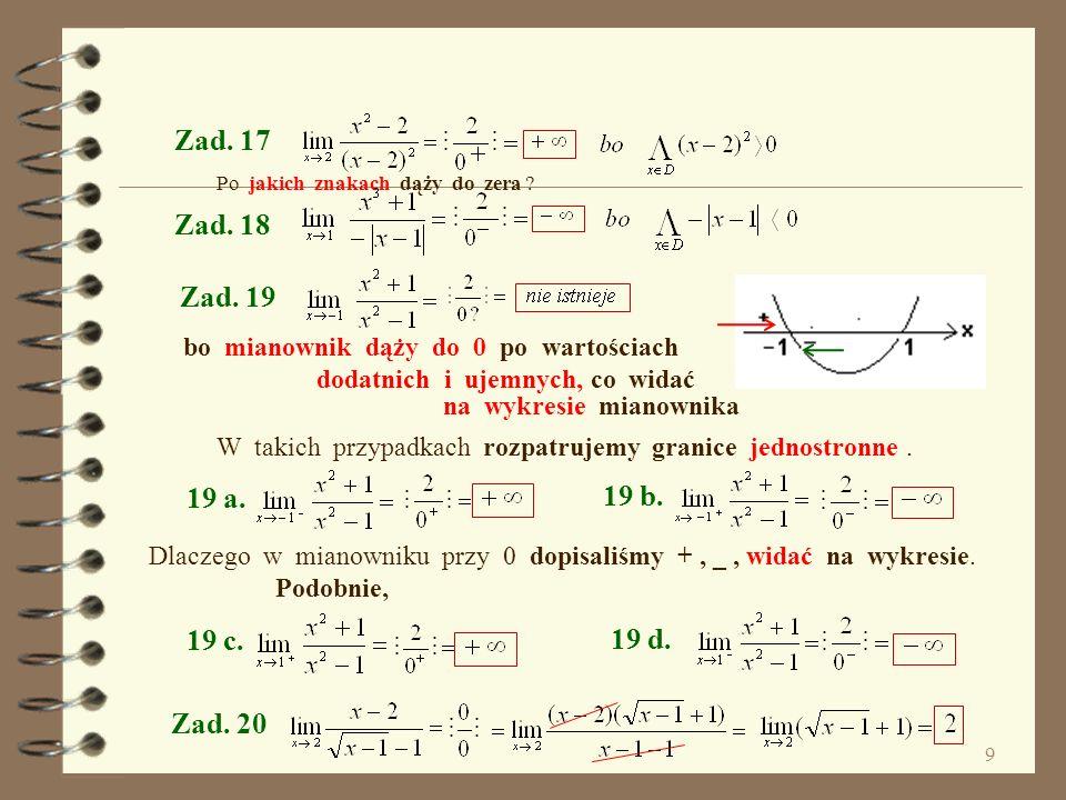 Zad. 17 Po jakich znakach dąży do zera Zad. 18. Zad. 19. bo mianownik dąży do 0 po wartościach.