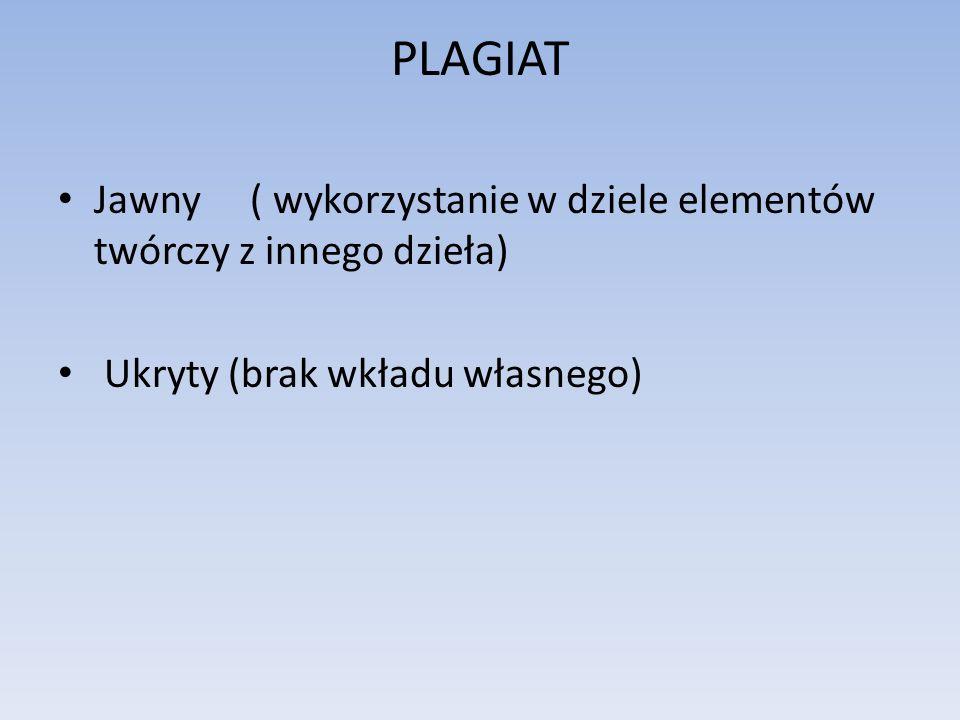 PLAGIAT Jawny ( wykorzystanie w dziele elementów twórczy z innego dzieła) Ukryty (brak wkładu własnego)