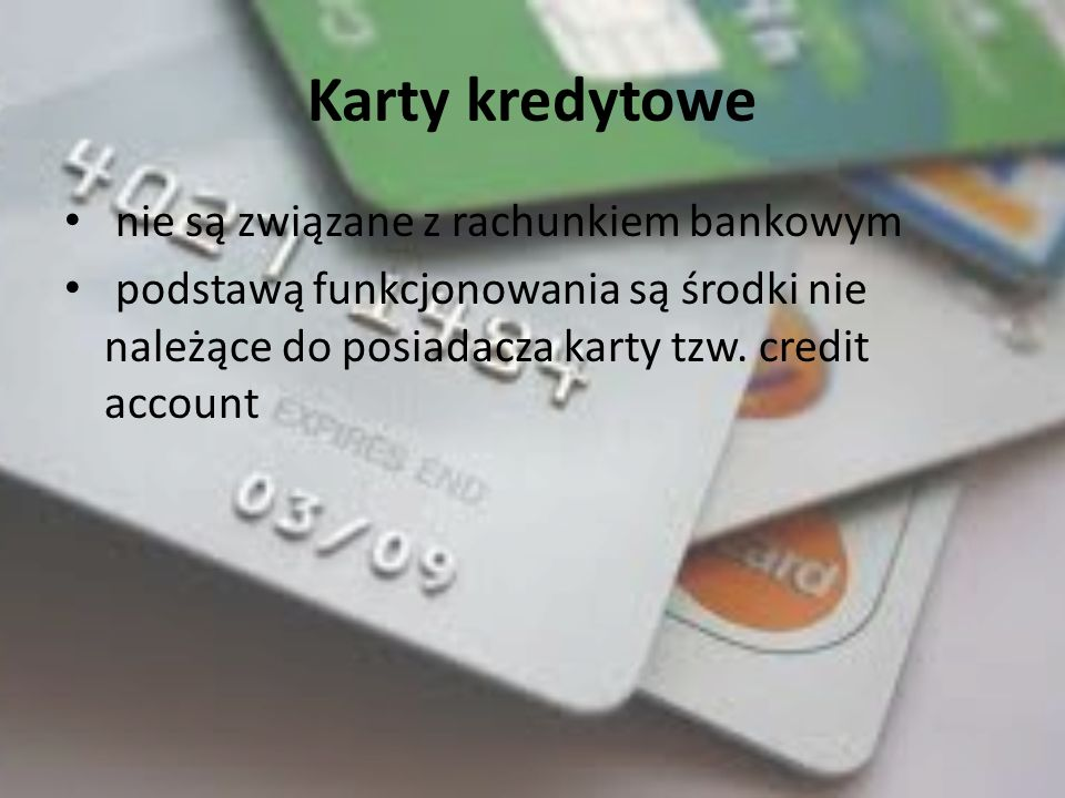 Karty kredytowe nie są związane z rachunkiem bankowym