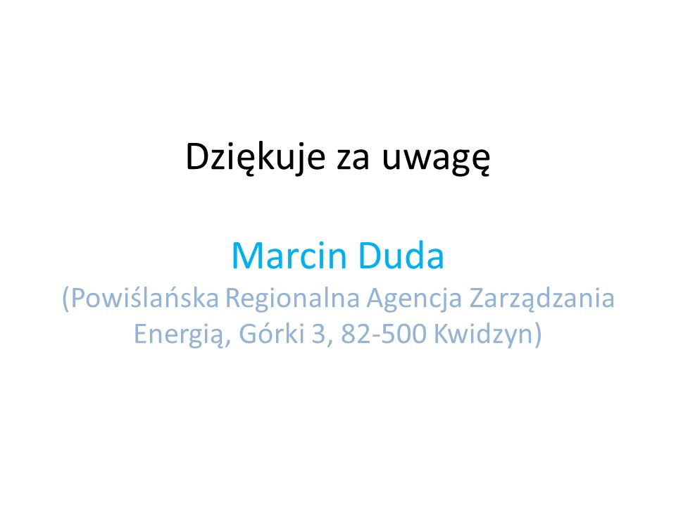 Dziękuje za uwagę Marcin Duda (Powiślańska Regionalna Agencja Zarządzania Energią, Górki 3, 82-500 Kwidzyn)