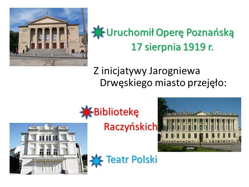 Uruchomił Operę Poznańską