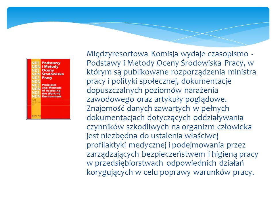 Międzyresortowa Komisja wydaje czasopismo - Podstawy i Metody Oceny Środowiska Pracy, w którym są publikowane rozporządzenia ministra pracy i polityki społecznej, dokumentacje dopuszczalnych poziomów narażenia zawodowego oraz artykuły poglądowe.