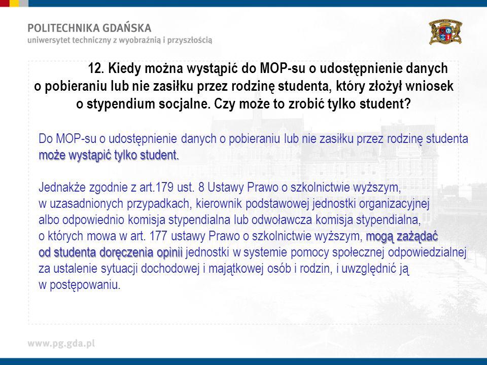 12. Kiedy można wystąpić do MOP-su o udostępnienie danych o pobieraniu lub nie zasiłku przez rodzinę studenta, który złożył wniosek o stypendium socjalne. Czy może to zrobić tylko student