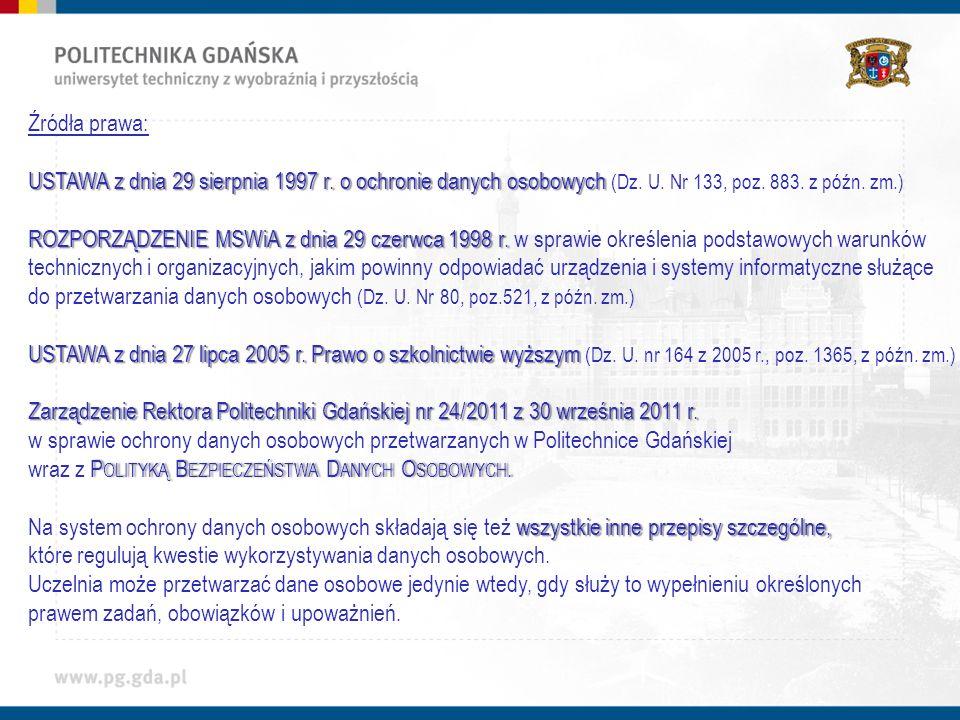 Źródła prawa: USTAWA z dnia 29 sierpnia 1997 r. o ochronie danych osobowych (Dz. U. Nr 133, poz. 883. z późn. zm.)