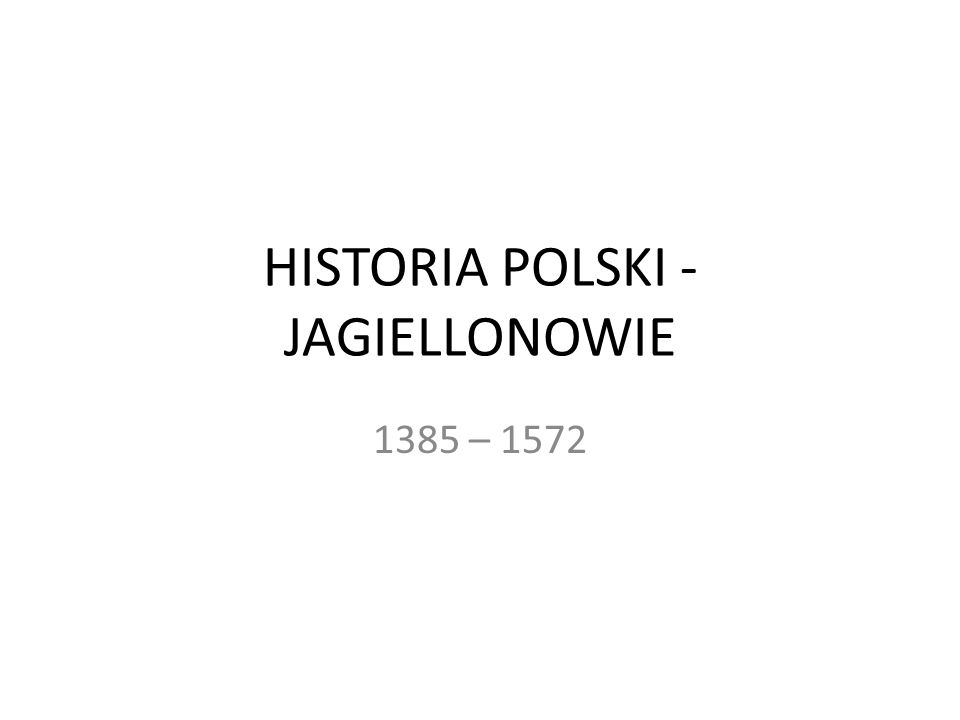 HISTORIA POLSKI - JAGIELLONOWIE