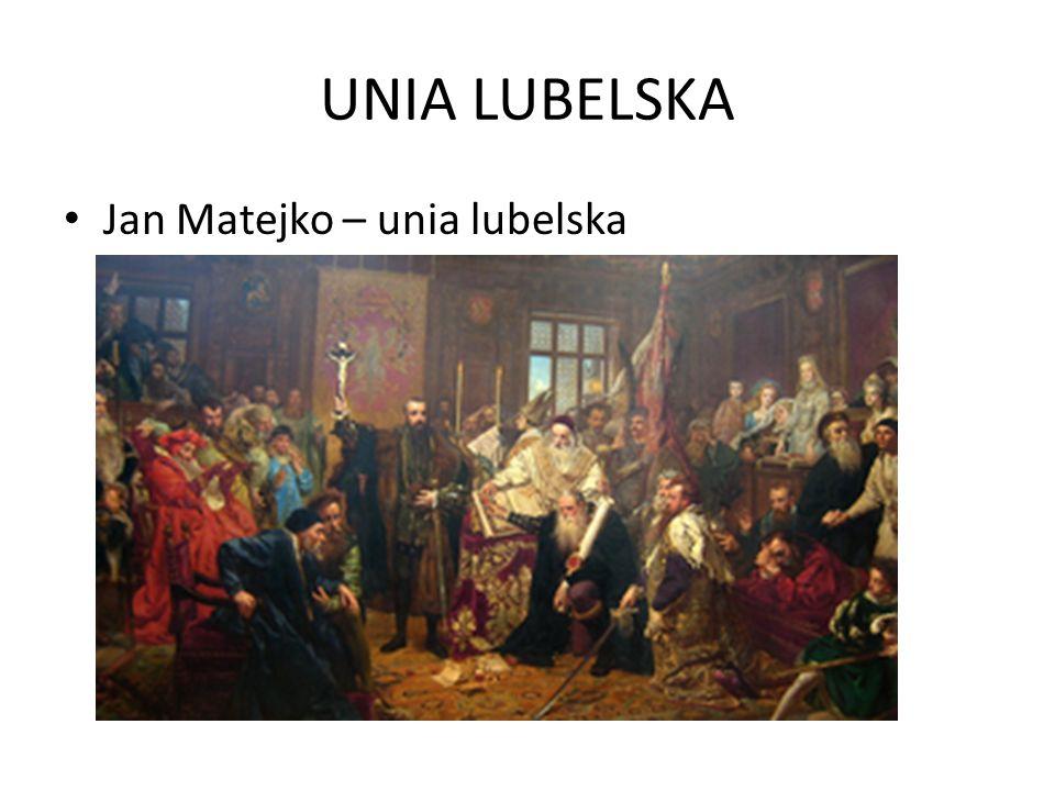 UNIA LUBELSKA Jan Matejko – unia lubelska