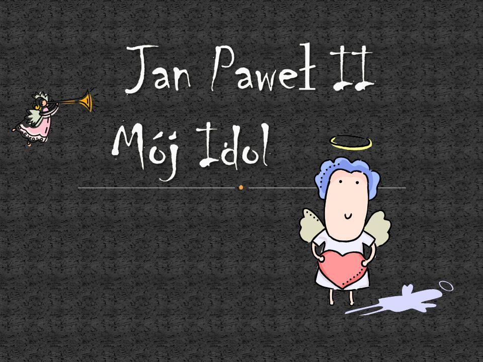 Jan Paweł II Mój Idol