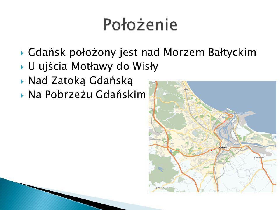Położenie Gdańsk położony jest nad Morzem Bałtyckim