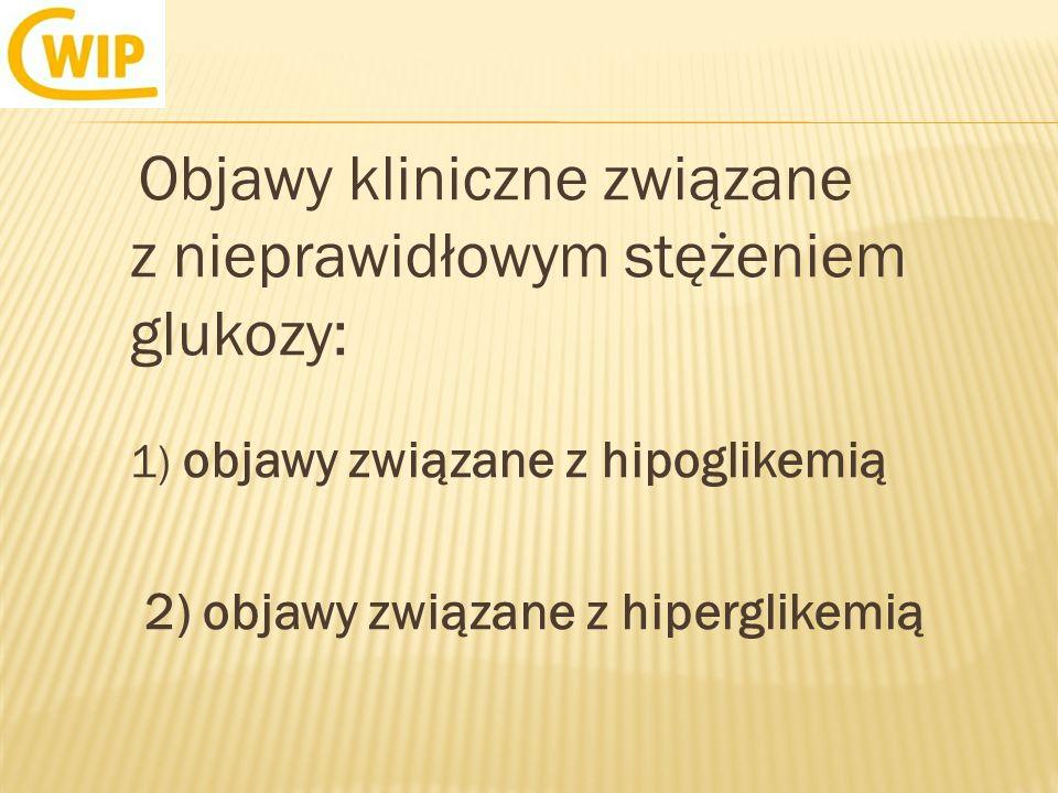 Objawy kliniczne związane z nieprawidłowym stężeniem glukozy: 1) objawy związane z hipoglikemią