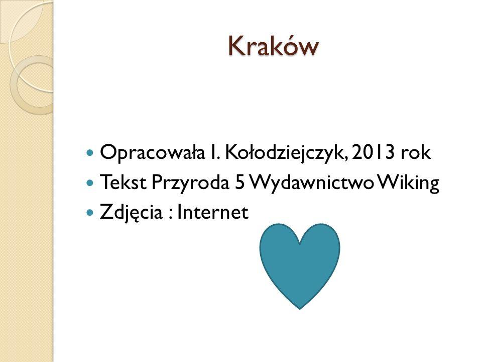 Kraków Opracowała I. Kołodziejczyk, 2013 rok