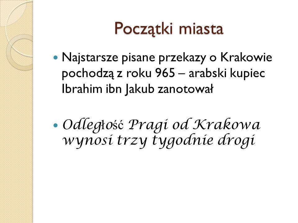 Początki miasta Najstarsze pisane przekazy o Krakowie pochodzą z roku 965 – arabski kupiec Ibrahim ibn Jakub zanotował.