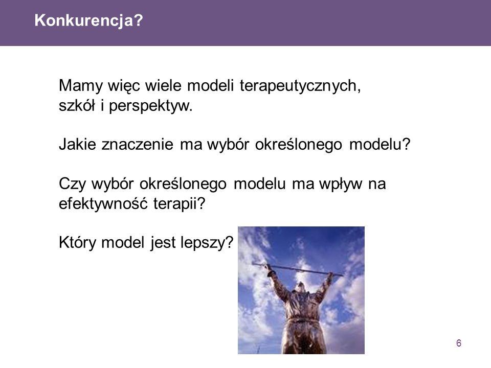 Konkurencja Mamy więc wiele modeli terapeutycznych, szkół i perspektyw. Jakie znaczenie ma wybór określonego modelu