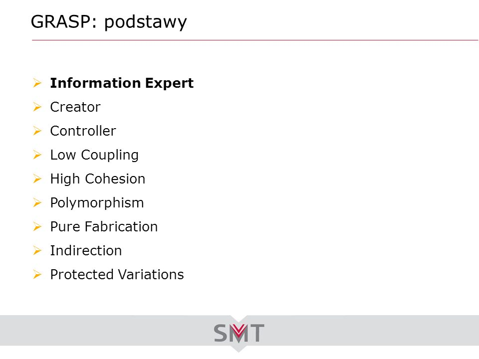 GRASP: podstawy Information Expert Creator Controller Low Coupling