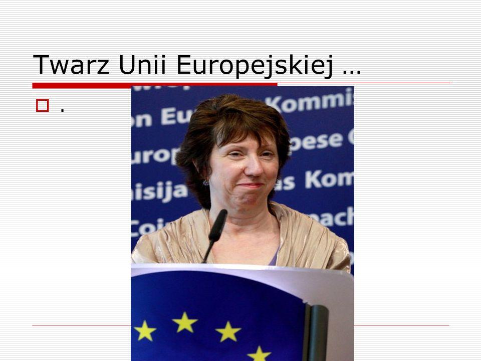 Twarz Unii Europejskiej …