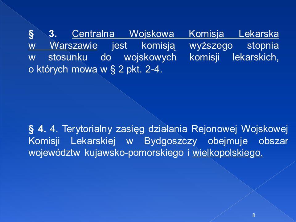 § 3. Centralna Wojskowa Komisja Lekarska w Warszawie jest komisją wyższego stopnia w stosunku do wojskowych komisji lekarskich, o których mowa w § 2 pkt. 2-4.