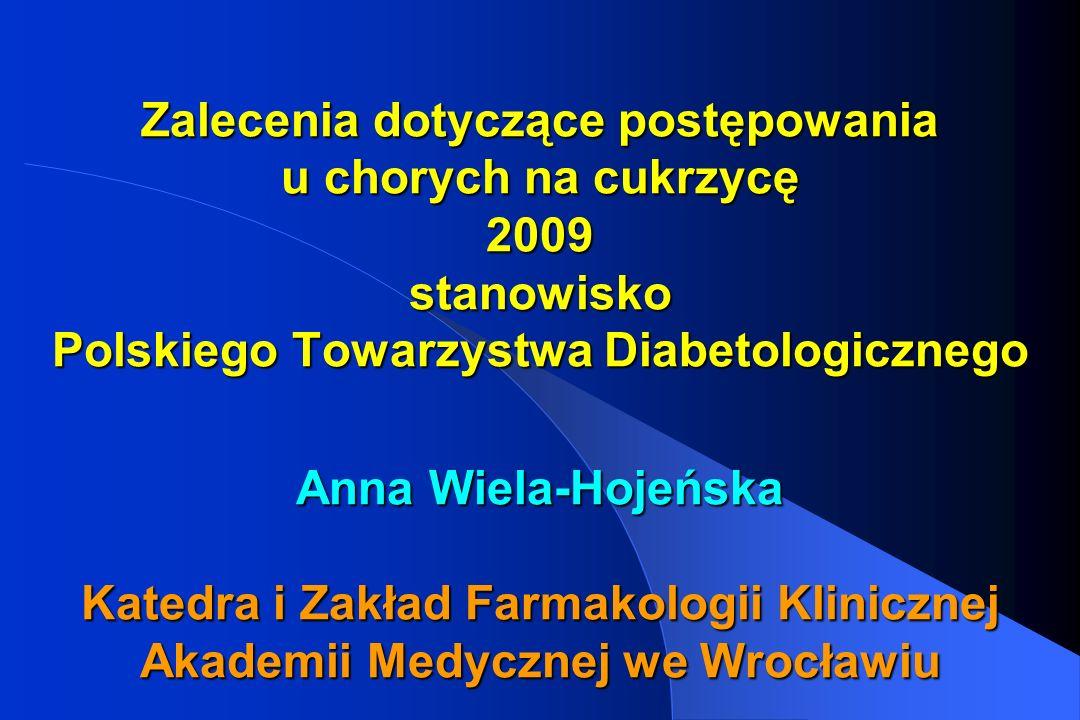 Zalecenia dotyczące postępowania u chorych na cukrzycę 2009 stanowisko Polskiego Towarzystwa Diabetologicznego Anna Wiela-Hojeńska Katedra i Zakład Farmakologii Klinicznej Akademii Medycznej we Wrocławiu