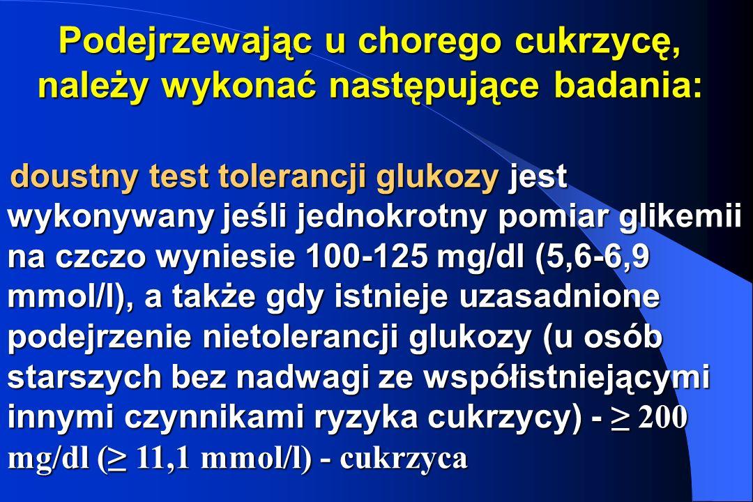 Podejrzewając u chorego cukrzycę, należy wykonać następujące badania: