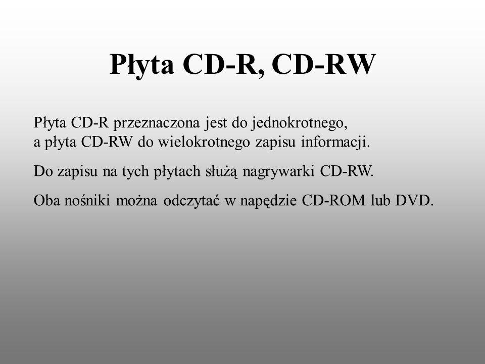 Płyta CD-R, CD-RW Płyta CD-R przeznaczona jest do jednokrotnego, a płyta CD-RW do wielokrotnego zapisu informacji.