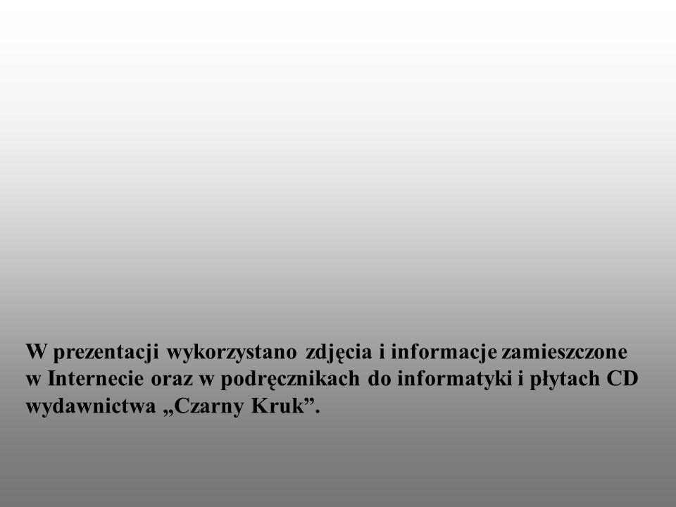 """W prezentacji wykorzystano zdjęcia i informacje zamieszczone w Internecie oraz w podręcznikach do informatyki i płytach CD wydawnictwa """"Czarny Kruk ."""