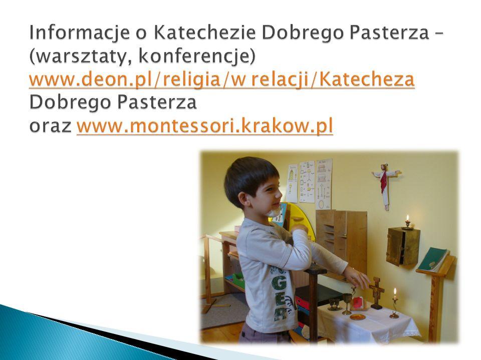Informacje o Katechezie Dobrego Pasterza – (warsztaty, konferencje) www.deon.pl/religia/w relacji/Katecheza Dobrego Pasterza oraz www.montessori.krakow.pl