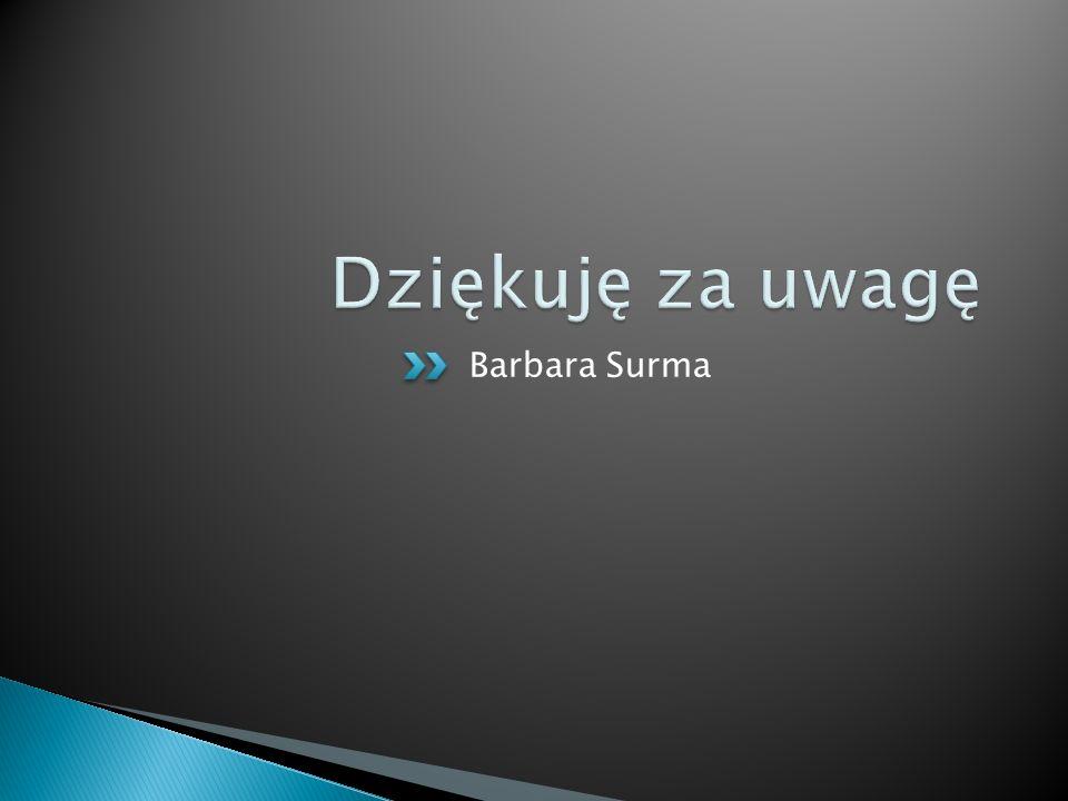 Dziękuję za uwagę Barbara Surma