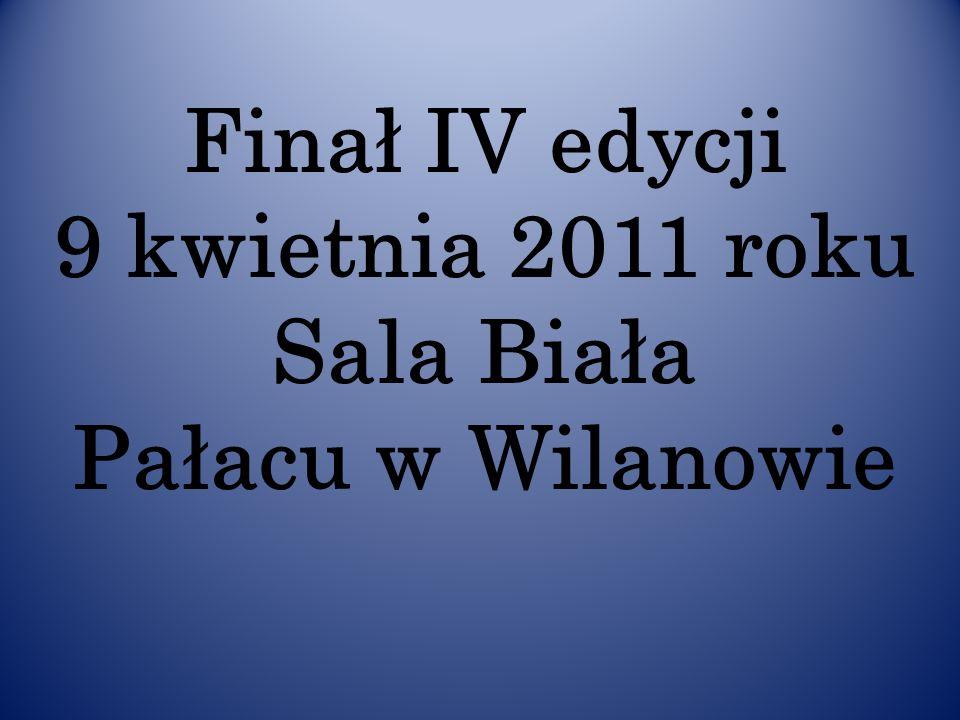 Finał IV edycji 9 kwietnia 2011 roku Sala Biała Pałacu w Wilanowie
