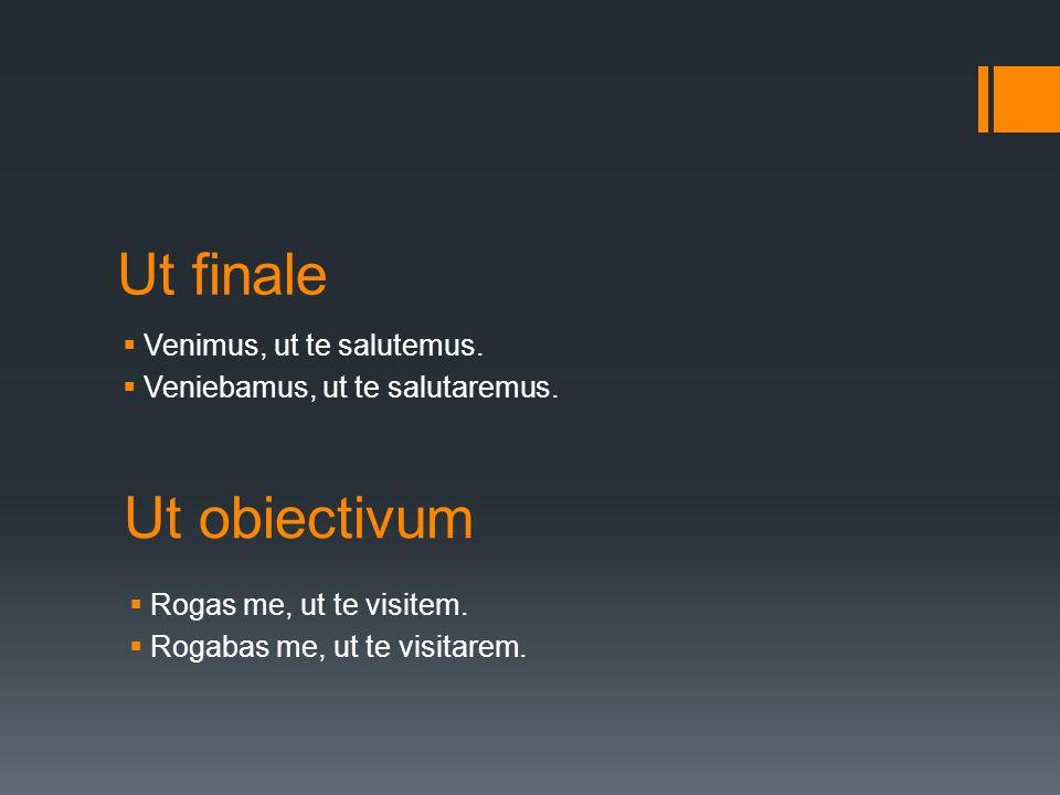Ut finale Ut obiectivum Venimus, ut te salutemus.