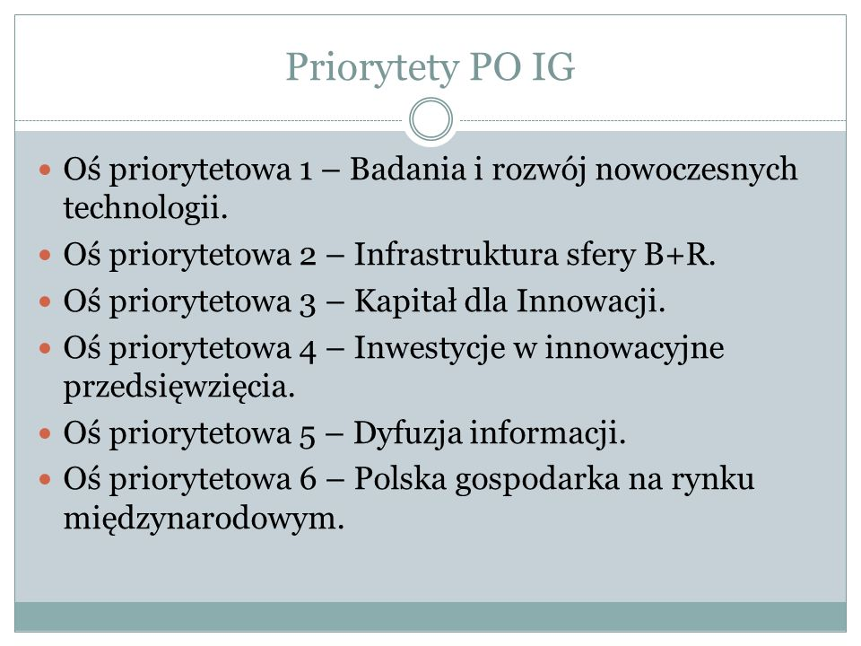 Priorytety PO IG Oś priorytetowa 1 – Badania i rozwój nowoczesnych technologii. Oś priorytetowa 2 – Infrastruktura sfery B+R.