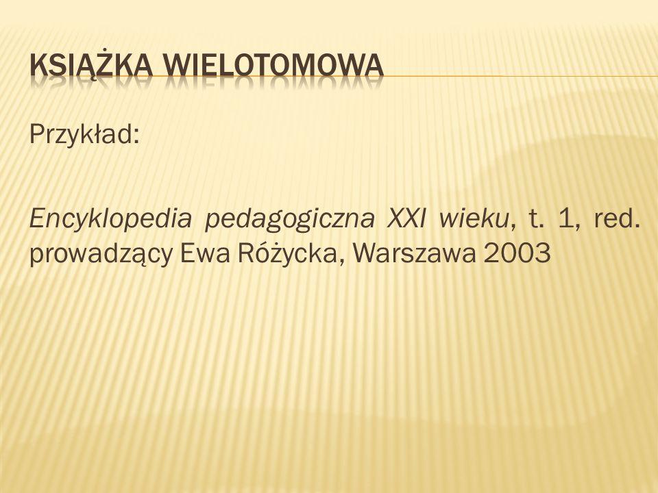 Książka wielotomowaPrzykład: Encyklopedia pedagogiczna XXI wieku, t.