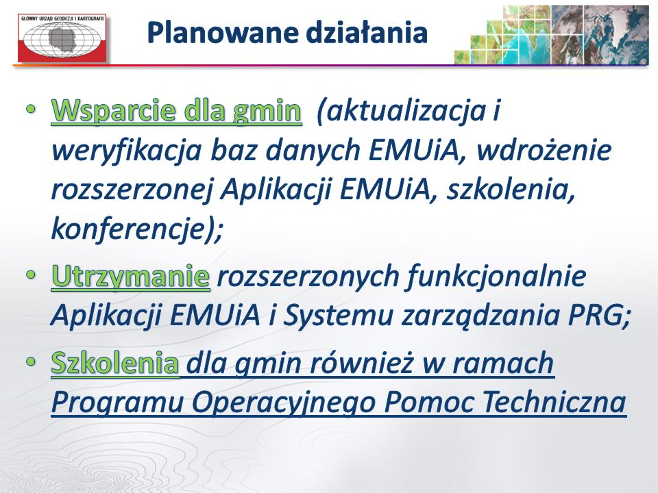 Planowane działania Wsparcie dla gmin (aktualizacja i weryfikacja baz danych EMUiA, wdrożenie rozszerzonej Aplikacji EMUiA, szkolenia, konferencje);