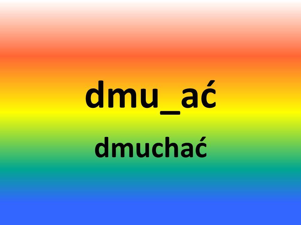 dmu_ać dmuchać