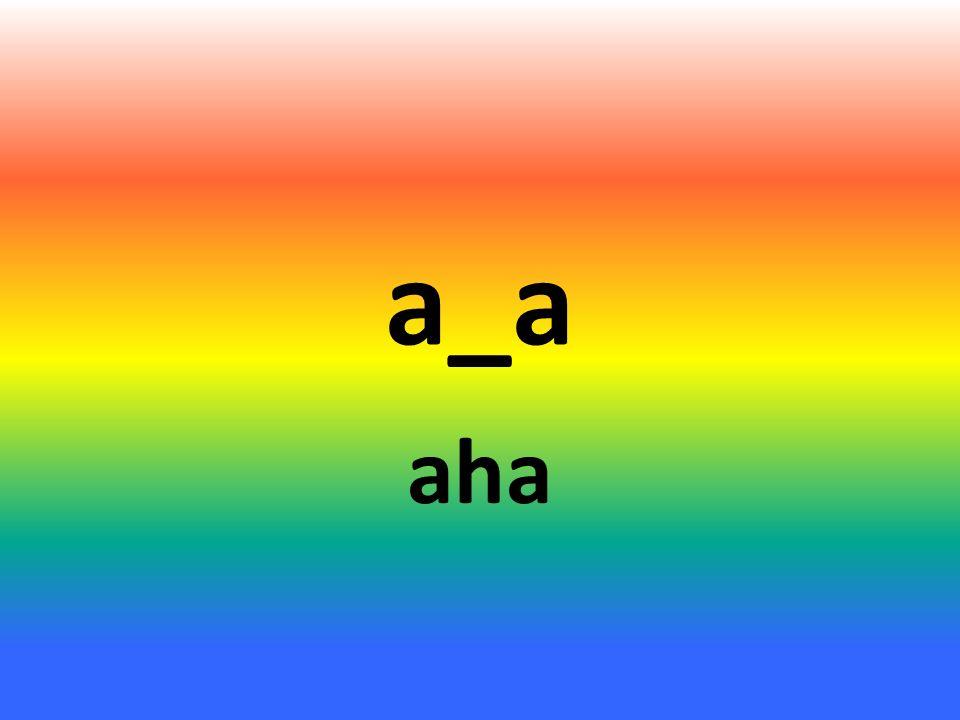 a_a aha