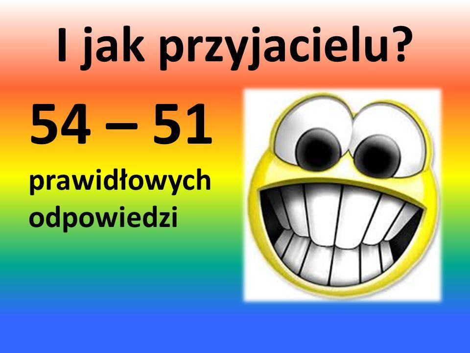 54 – 51 prawidłowych odpowiedzi
