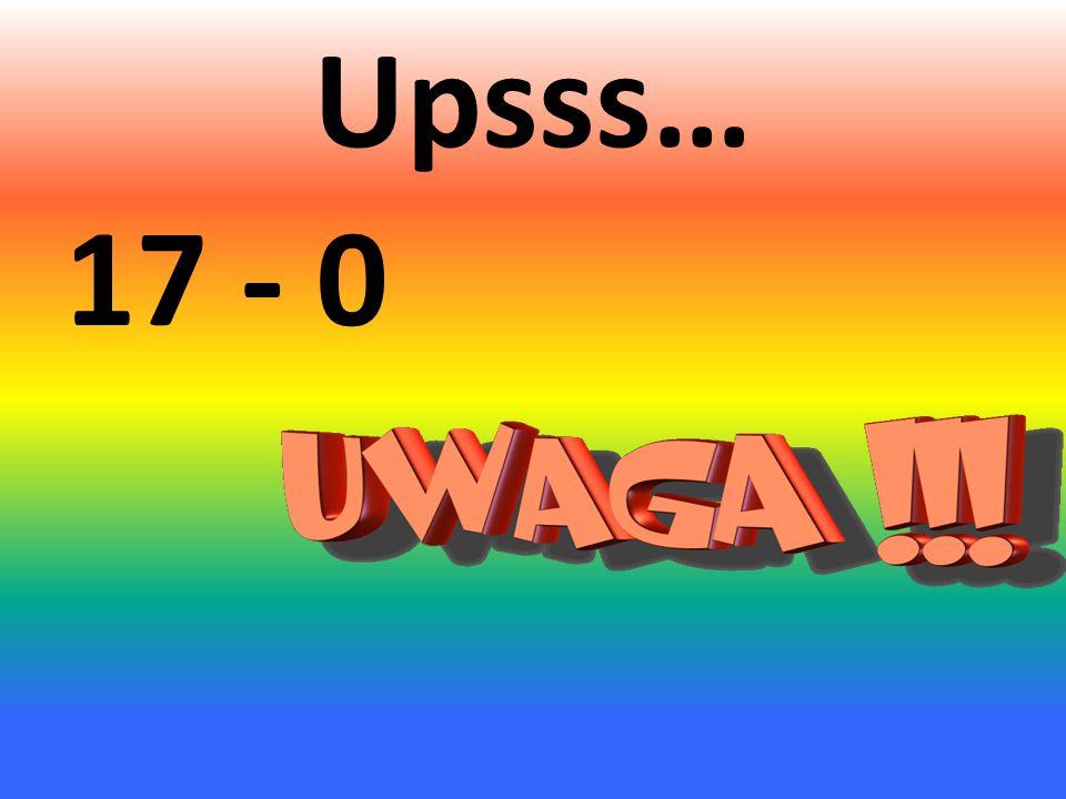 Upsss… 17 - 0