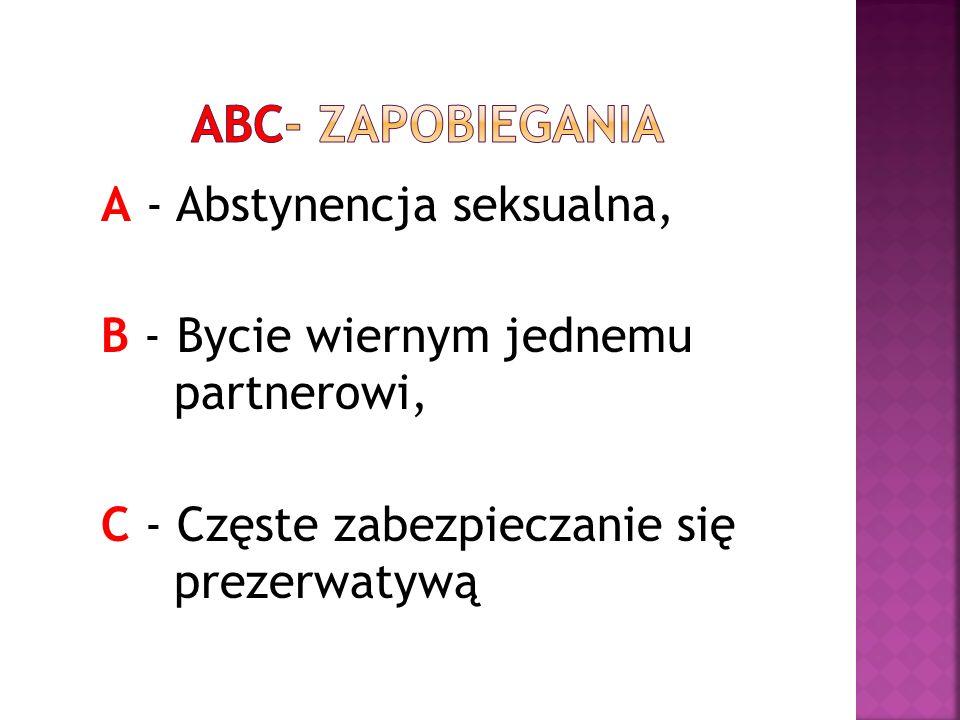 ABC- zapobiegania A - Abstynencja seksualna, B - Bycie wiernym jednemu partnerowi, C - Częste zabezpieczanie się prezerwatywą