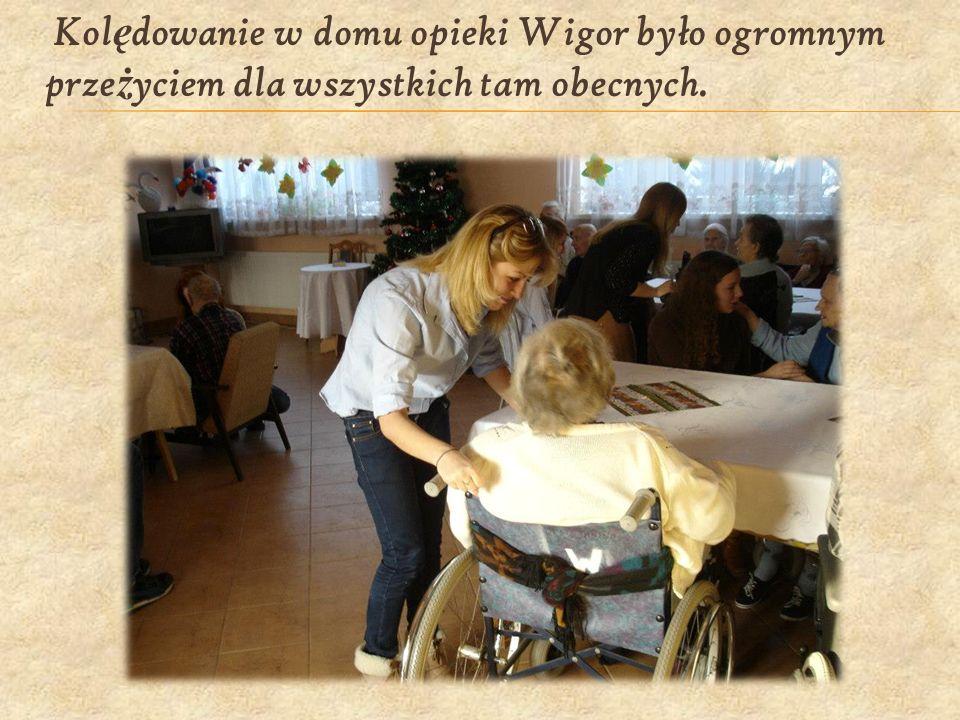 Kolędowanie w domu opieki Wigor było ogromnym przeżyciem dla wszystkich tam obecnych.