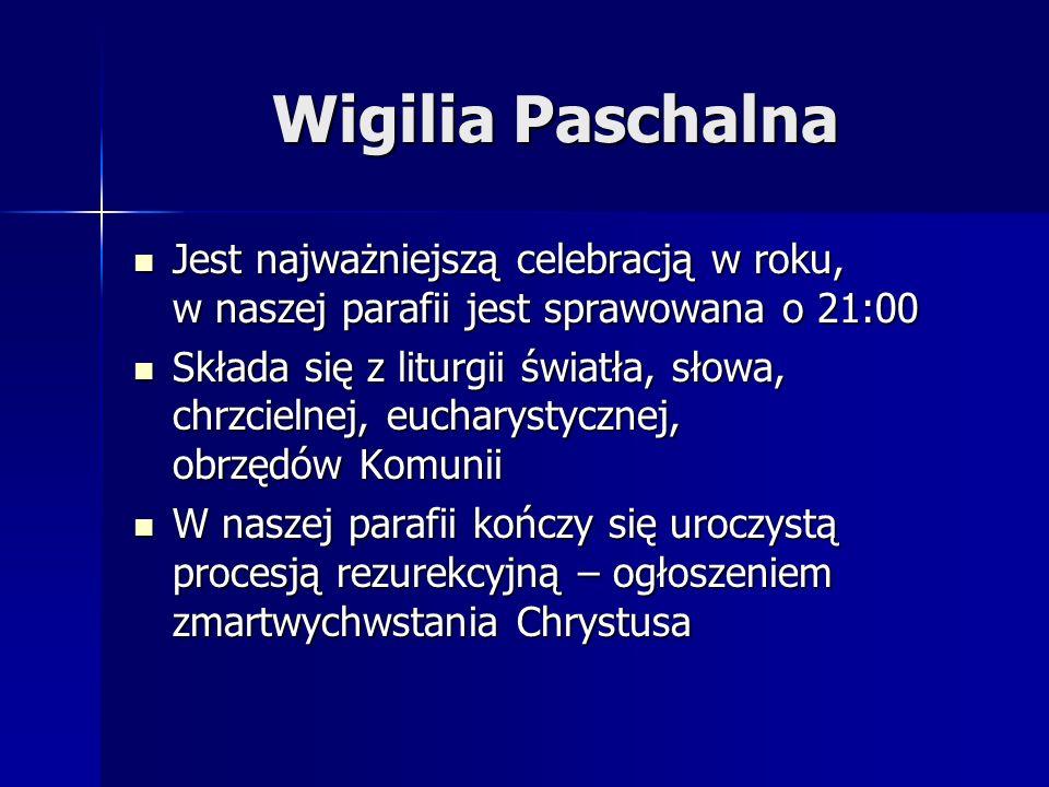 Wigilia Paschalna Jest najważniejszą celebracją w roku, w naszej parafii jest sprawowana o 21:00.