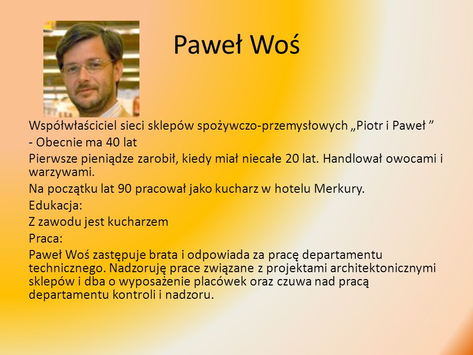 """Paweł Woś Współwłaściciel sieci sklepów spożywczo-przemysłowych """"Piotr i Paweł - Obecnie ma 40 lat."""