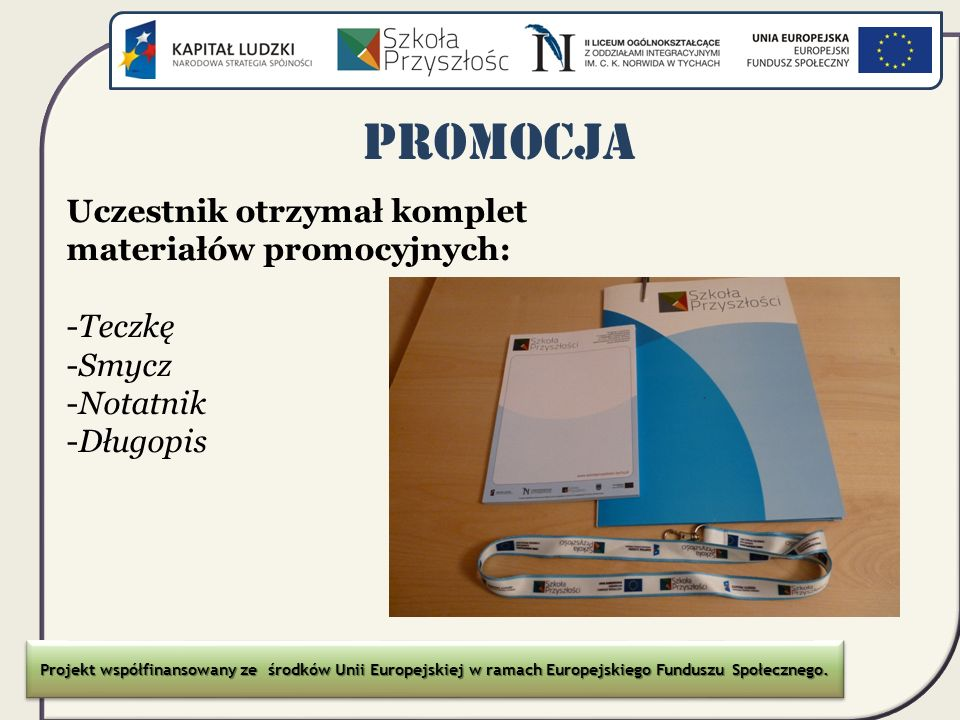 Promocja Uczestnik otrzymał komplet materiałów promocyjnych: Teczkę