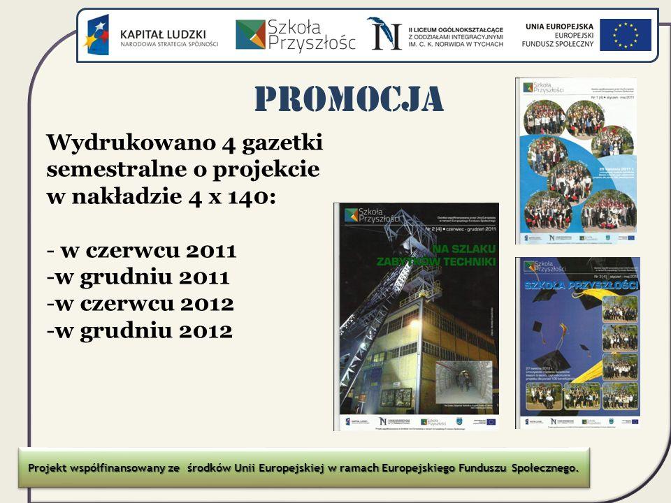 Promocja Wydrukowano 4 gazetki semestralne o projekcie w nakładzie 4 x 140: w czerwcu 2011. w grudniu 2011.