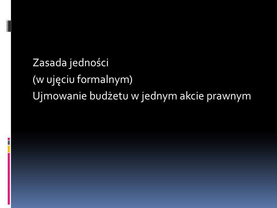 Zasada jedności (w ujęciu formalnym) Ujmowanie budżetu w jednym akcie prawnym