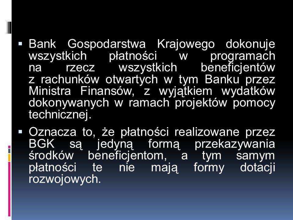 Bank Gospodarstwa Krajowego dokonuje wszystkich płatności w programach na rzecz wszystkich beneficjentów z rachunków otwartych w tym Banku przez Ministra Finansów, z wyjątkiem wydatków dokonywanych w ramach projektów pomocy technicznej.
