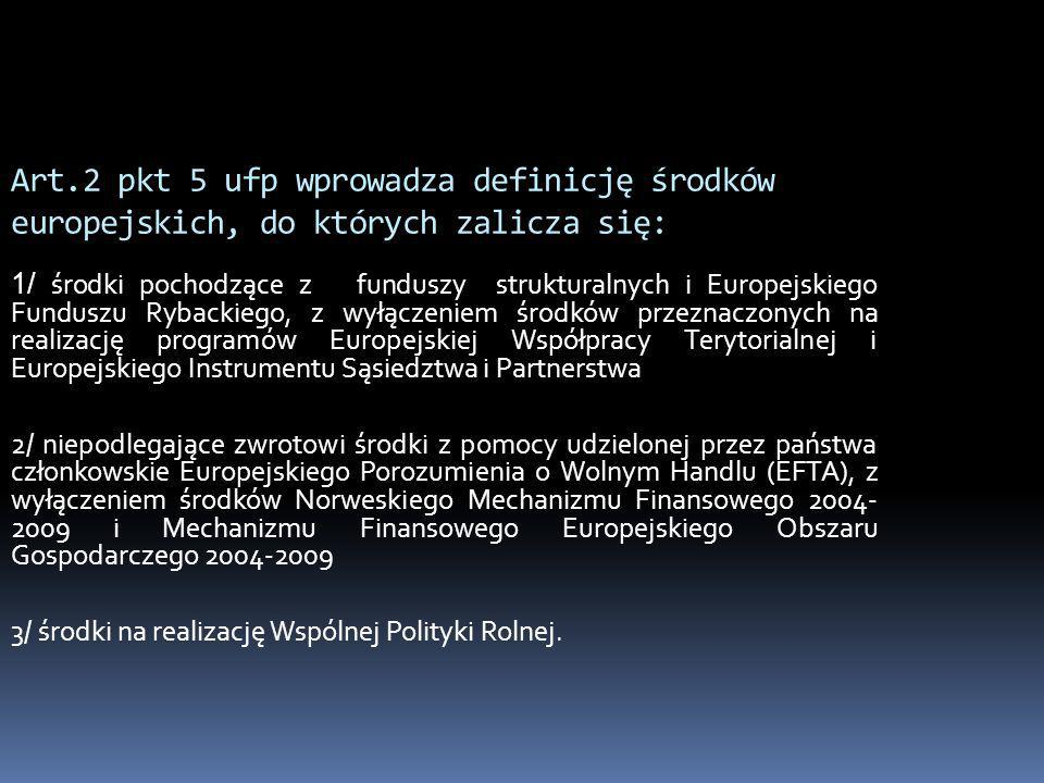 Art.2 pkt 5 ufp wprowadza definicję środków europejskich, do których zalicza się: