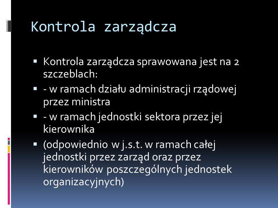 Kontrola zarządcza Kontrola zarządcza sprawowana jest na 2 szczeblach: