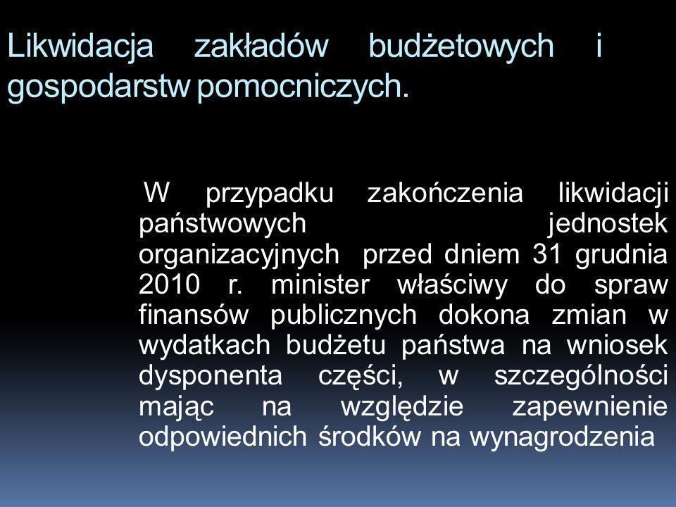 Likwidacja zakładów budżetowych i gospodarstw pomocniczych.