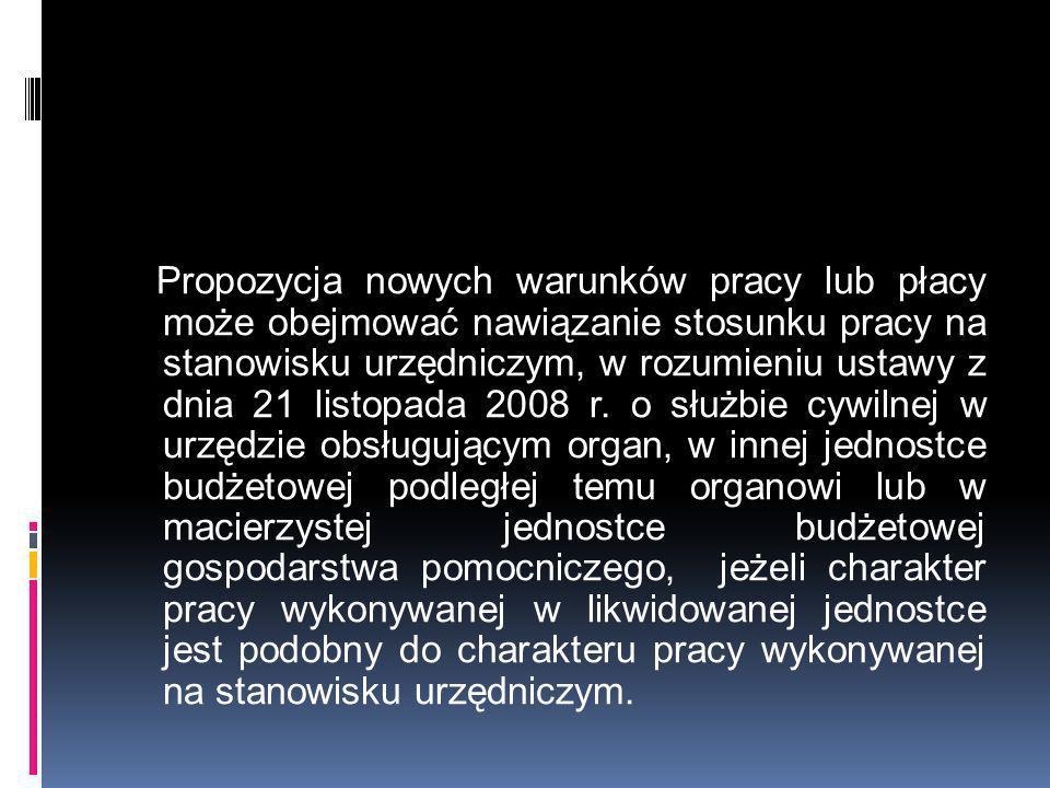 Propozycja nowych warunków pracy lub płacy może obejmować nawiązanie stosunku pracy na stanowisku urzędniczym, w rozumieniu ustawy z dnia 21 listopada 2008 r.