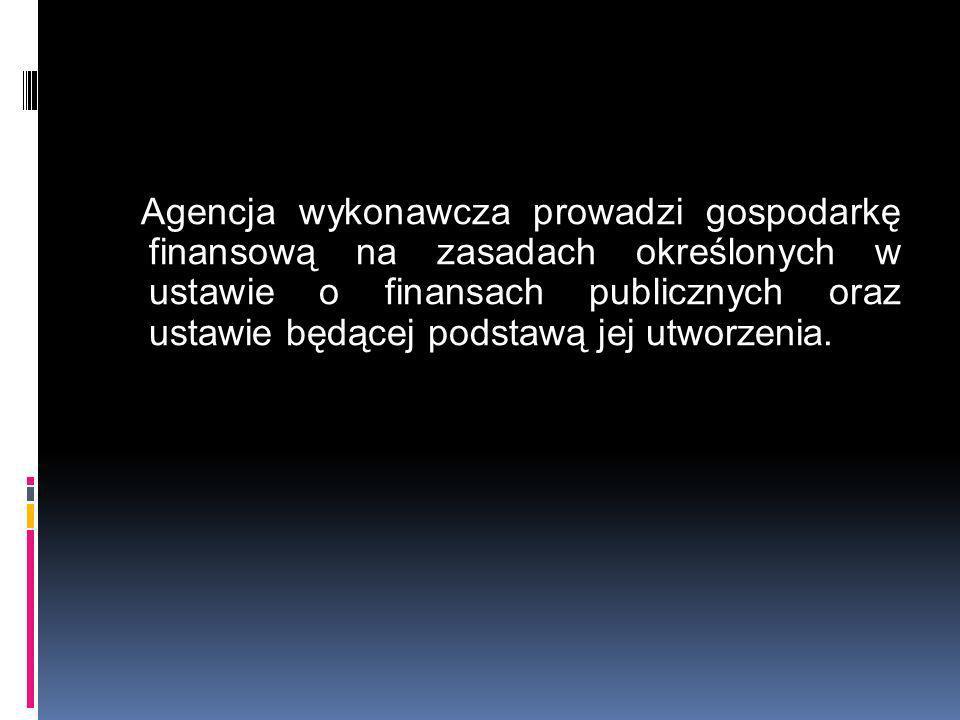Agencja wykonawcza prowadzi gospodarkę finansową na zasadach określonych w ustawie o finansach publicznych oraz ustawie będącej podstawą jej utworzenia.